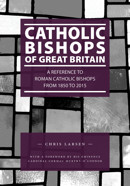 Catholic Bishops of Great Britain: A Reference to Roman Catholic Bishops from 1850 to 2015 - product image