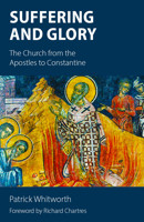 Suffering and Glory: The Church from the Apostles to Constantine - product image