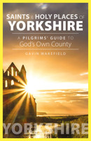 Saints and Holy Places of Yorkshire: A Pilgrims' Guide to God's Own County - product image