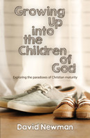Growing Up into the Children of God: Exploring the Paradoxes of Christian Maturity - product image
