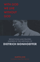 With God we live without God: Reflections and prayers inspired by the writings of Dietrich Bonhoeffer - product image
