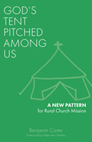 God's Tent Pitched Among Us: A New Pattern for Rural Church Mission - product image