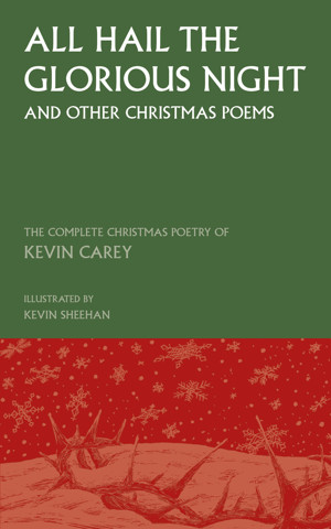 Christmas Poems.All Hail The Glorious Night And Other Christmas Poems The Complete Christmas Poetry Of Kevin Carey