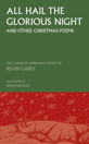 All Hail the Glorious Night (and other Christmas poems): The Complete Christmas Poetry of Kevin Carey - product image
