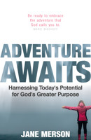 Adventure Awaits: Harnessing Today's Potential for God's Greater Purpose - product image