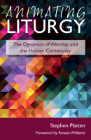 Animating Liturgy: The Dynamics of Worship and the Human Community - product image