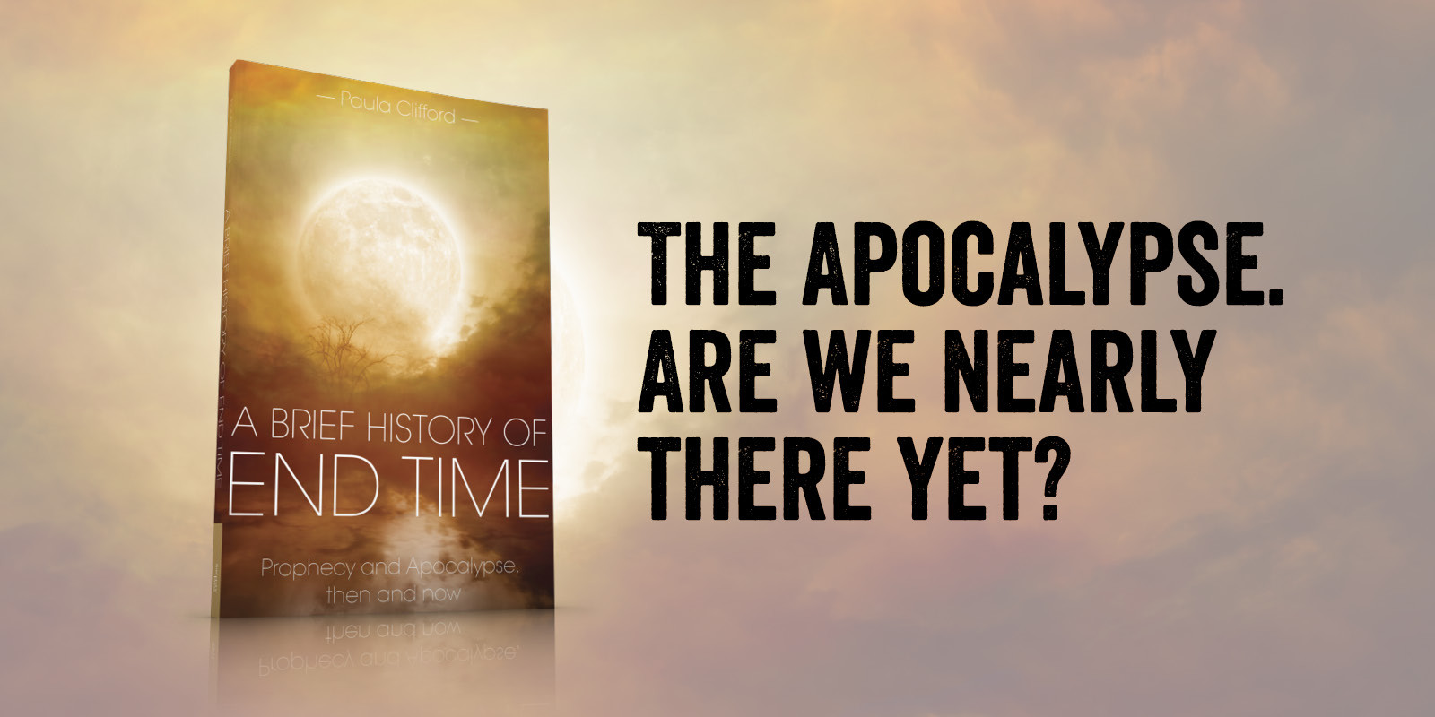 A Brief History of End Time: Prophecy and Apocalypse, then and now