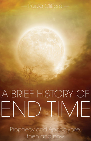 A Brief History of End Time: Prophesy and Apocalypse Then and Now (cover image)