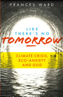 Like There's No Tomorrow: Climate Crisis, Eco-Anxiety and God - product image
