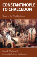 Constantinople to Chalcedon: Shaping the World to Come - product image