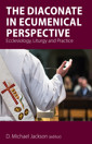 The Diaconate in Ecumenical Perspective: Ecclesiology, Liturgy and Practice - product image