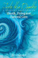 Into the Depths: A Chaplain's Reflections on Death, Dying and Pastoral Care - product image