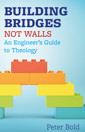 Building Bridges Not Walls: An Engineer's Guide to Theology - product image