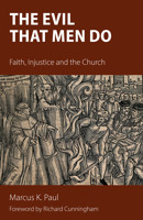 The Evil that Men Do: Faith, Injustice and the Church - product image