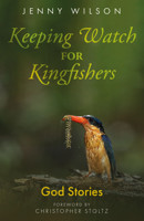 Keeping Watch for Kingfishers: God Stories - product image