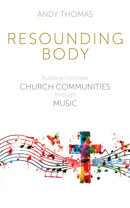 Resounding Body: Building Christlike Church Communities through Music - product image